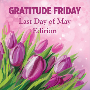 Grat Friday - Last Day of May