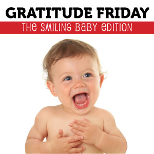Grat Friday - Smiling Baby edition
