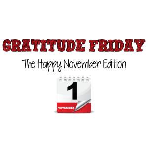 Grat Friday - Happy November Edition