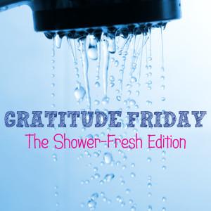 Grat Friday - Shower Fresh Edition