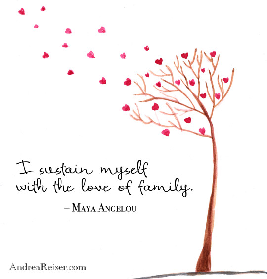 I Sustain Myself With The Love Of Family   Maya Angelou