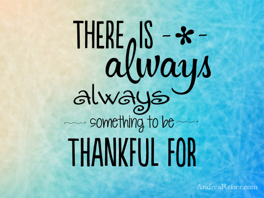 There is always, always something to be thankful for