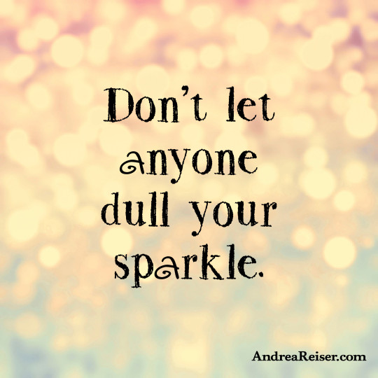 Don't let anyone dull your sparkle