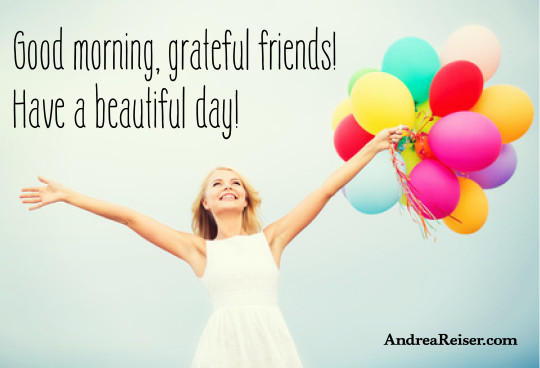 Good morning, grateful friends! Have a beautiful day!