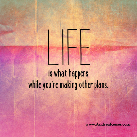 Life is what happens making other plans
