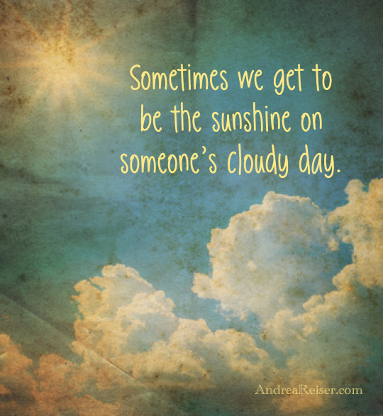 Sometimes we get to be the sunshine on someone's cloudy day