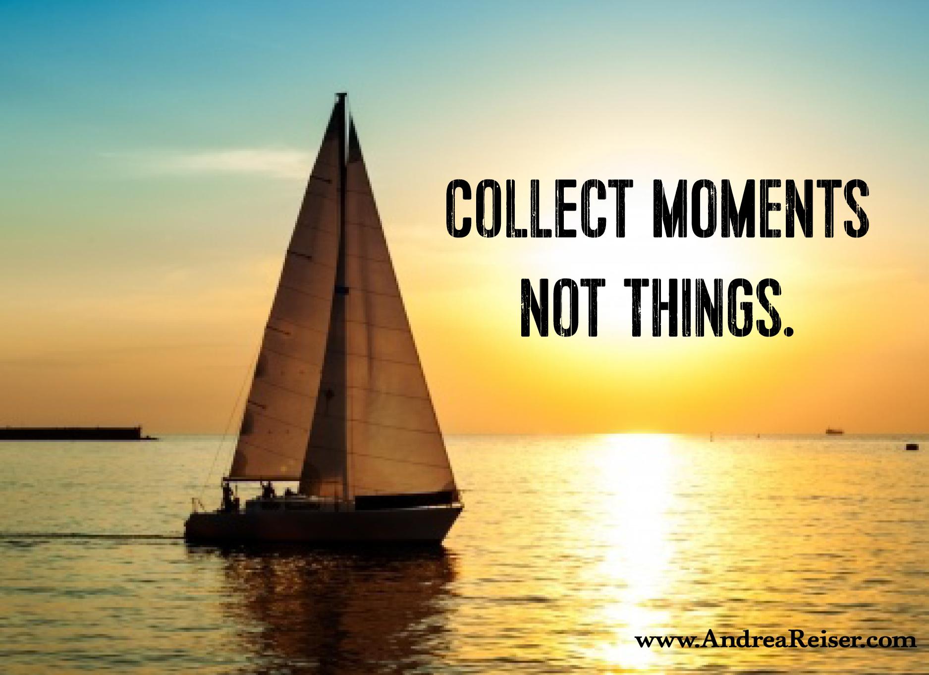 Collect Moments Not Things - Andrea Reiser Andrea Reiser