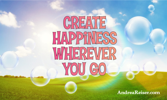 Create happiness wherever you go
