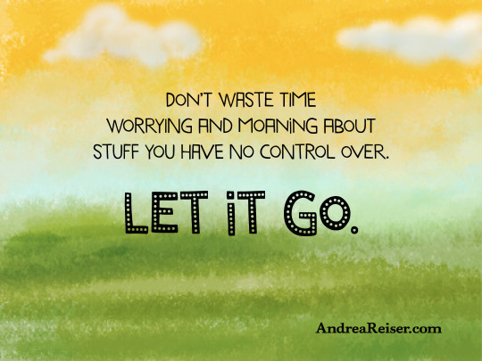 Don't waste time worrying and moaning about stuff you have no control over. Let it go.