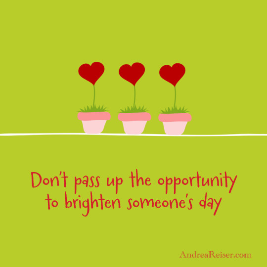 Don't pass up the opportunity to brighten day