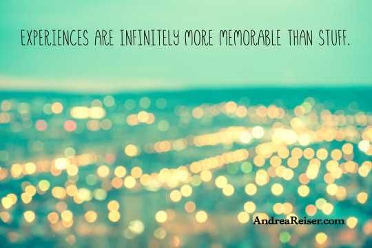 Experiences are infinitely more memorable than stuff