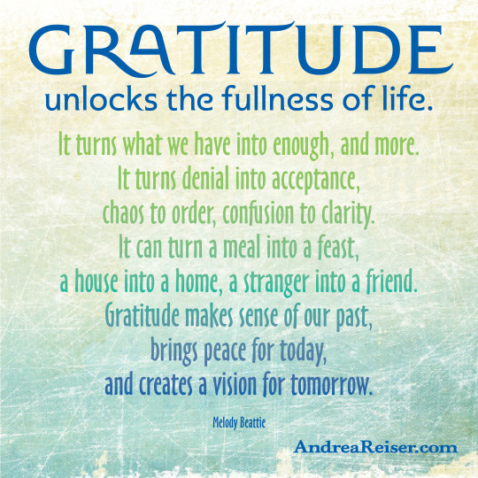 Gratitude unlocks the fullness of life. It turns what we have into enough ETC