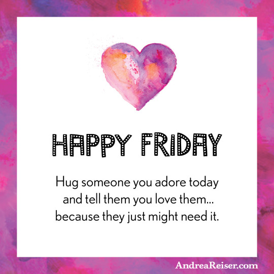 Happy Friday-Hug Someone Today