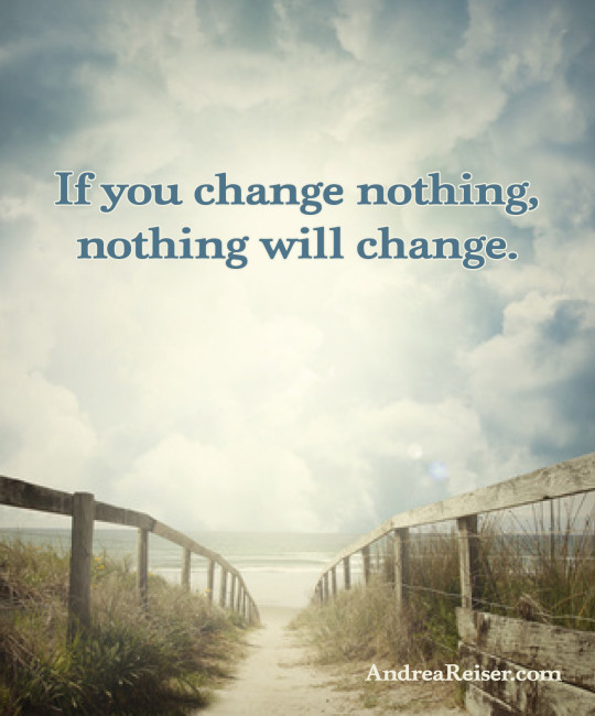 If You Change Nothing, Nothing Will Change - Andrea Reiser Andrea Reiser