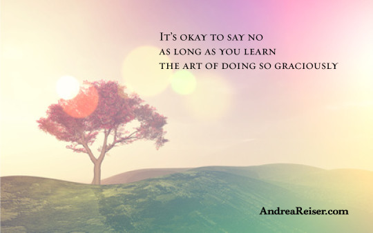 It's okay to say no as long as you learn the art of doing so graciously