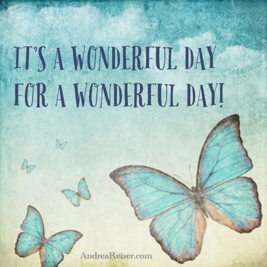 It's a wonderful day for a wonderful day!