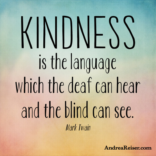 Blind Quotes: Kindness Is The Language The Deaf Can Hear And The Blind