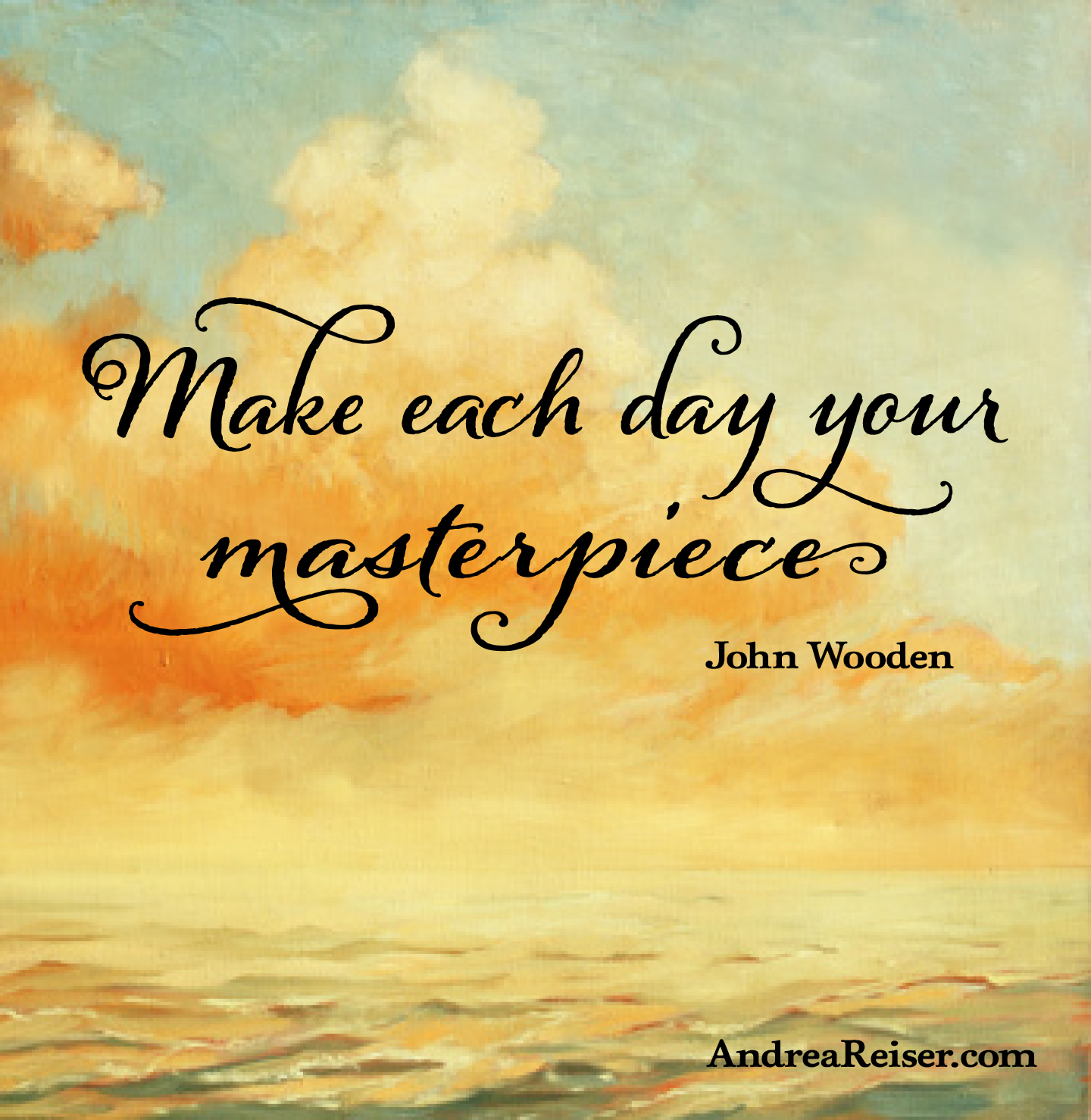 Make Each Day Your Masterpiece Andrea Reiser