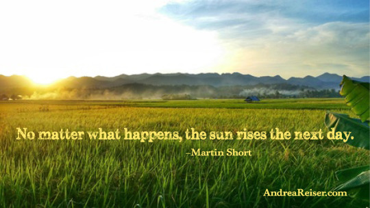 No matter what happens, the sun rises the next day