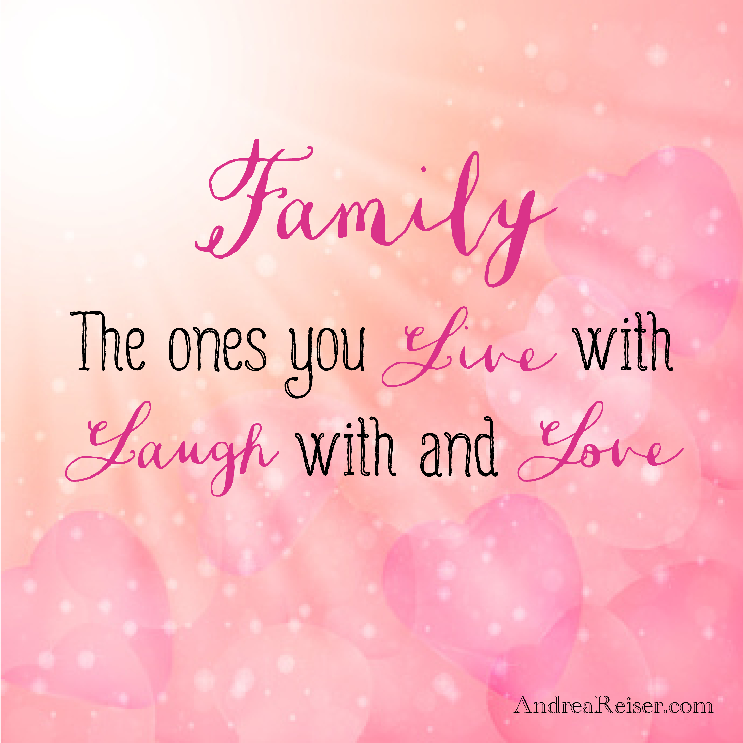 Family The Ones You Live With Laugh With Love Andrea