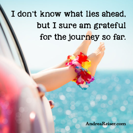 I don't know what lies ahead, but I sure am grateful for the journey so far