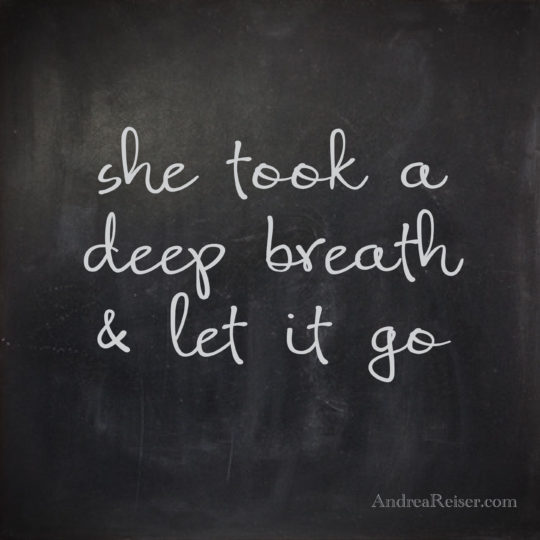 Let It Go Quotes Brilliant She Took A Deep Breath & Let It Go  Andrea Reiser Andrea Reiser