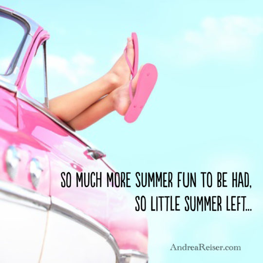 So much more summer fun to be had, so little summer left