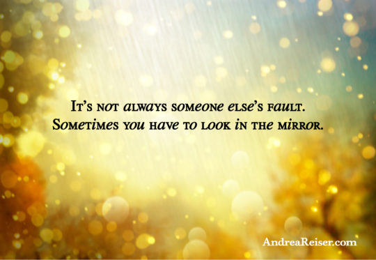 its-not-always-someone-elses-fault-sometimes-you-have-to-look-in-the-mirror