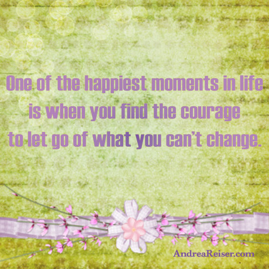 one-of-the-happiest-moments-in-life-is-when-you-find-the-courage-to-let-go-of-what-you-cant-change